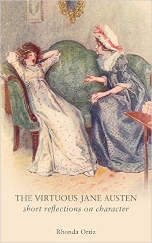 The Virtuous Jane Austen: Short Reflections on Character by Rhonda Ortiz