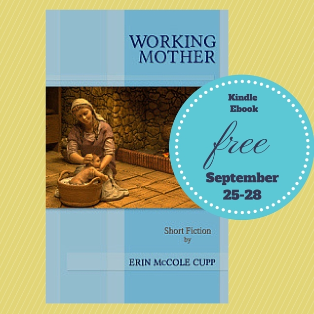 Working Mother short fiction by Erin McCole Cupp FREE through Sep 28 2015