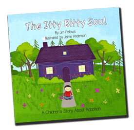 The Itty Bitty Soul by Jim Fellows, a book about adoption