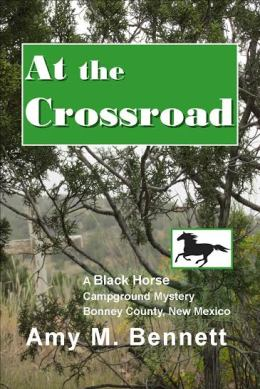 At the Cross Road: Book 4 in the Black Horse Campground Mystery Series by Amy M. Bennett (Oak Tree Press)