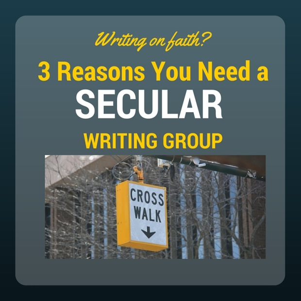 3 Reasons a Faith Writer Needs a SECULAR Writing Group