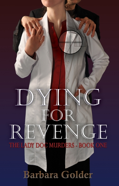Dr. Barbara Golder's DYING FOR REVENGE murder mystery with a touch of police procedural and a whole lot of edge-of-your-seat suspense