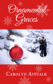 Inspirational Romance that brings the reader the joys of Christmas all year long: ORNAMENTAL GRACES by Carolyn Astfalk
