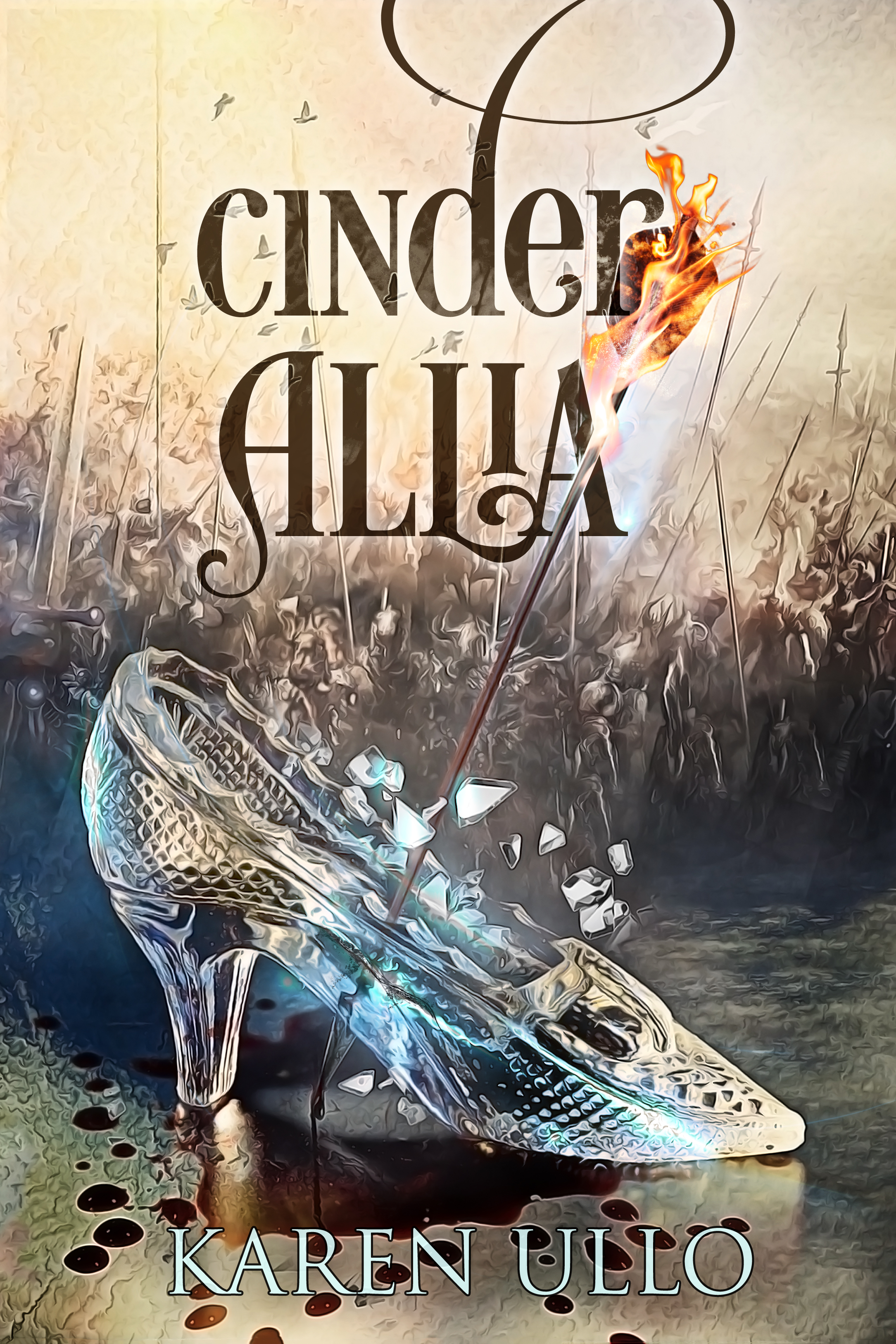 CINDER ALLIA by Karen Ullo: Cinder Allia has spent eight years living under her stepmother's brutal thumb, wrongly punished for having caused her mother's death. She lives for the day when the prince will grant her justice; but her fairy godmother shatters her hope with the news that the prince has died in battle...